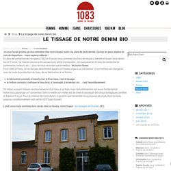 Le tissage de notre denim bio / Le Blog 1083 - 1083