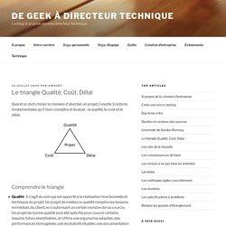 Le triangle Qualité, Coût, Délai - De geek à directeur technique