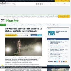 Un vaisseau Soyouz s'est arrimé à la station spatiale internationale