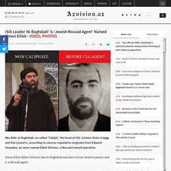 ISIS Leader 'Al-Baghdadi' is 'Jewish Mossad Agent' Named Simon Elliot - VIDEO, PHOTOS - Azvision.az