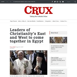 Leaders of Christianity's East and West to come together in Egypt