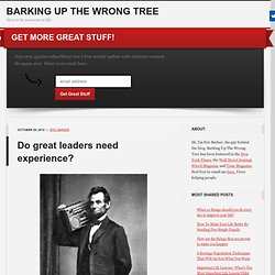 Do great leaders need experience? | Barking Up The Wrong Tree