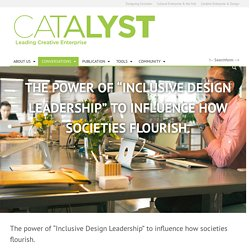 "The Power of ""Inclusive Design Leadership"" to Influence how societies flourish. – CATALYST"