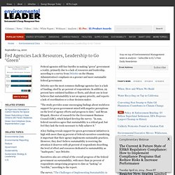 Fed Agencies Lack Resources, Leadership to Go 'Green' · Environmental Leader · Green Business, Sustainable Business, and Green Strategy News for Corporate Sustainability Executives