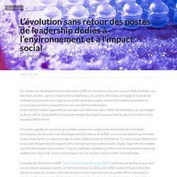 L'évolution sans retour des postes de leadership dédiés à l'environnement et à l'impact social