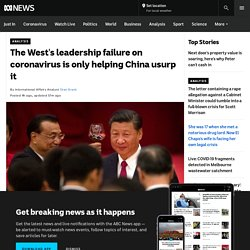 The West's leadership failure on coronavirus is only helping China usurp it