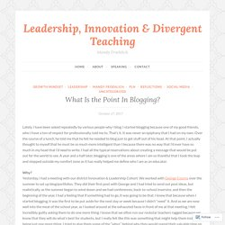 What Is the Point In Blogging? – Leadership, Innovation & Divergent Teaching