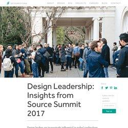 Design Leadership: Insights from Source Summit 2017 - Designer Fund