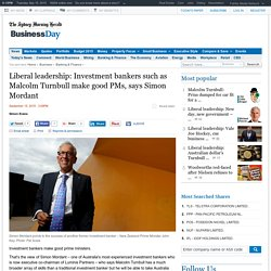 Liberal leadership: Investment bankers such as Malcolm Turnbull make good PMs, says Simon Mordant