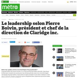 Le leadership selon Pierre Boivin, président et chef de la direction de Claridge inc.