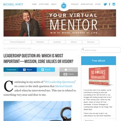Leadership Question #6: Which is Most Important—Mission, Core Values or Vision? - Michael Hyatt