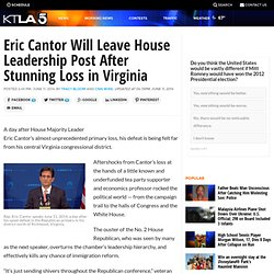 Eric Cantor Will Leave House Leadership Post After Stunning Loss in Virginia