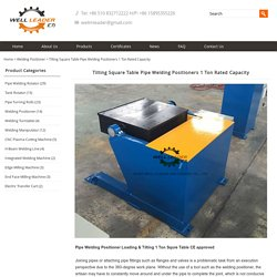 Tilting Square Table Pipe Welding Positioners 1 Ton Rated Capacity – Leaderweldingrotator.com