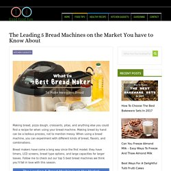 The Leading 5 Bread Machines on the Market You have to Know About