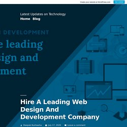 Hire A Leading Web Design And Development Company – Latest Updates on Technology