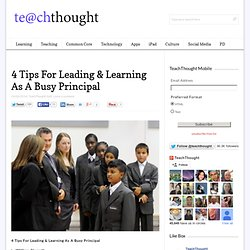 4 Tips For Leading & Learning As A Busy Principal