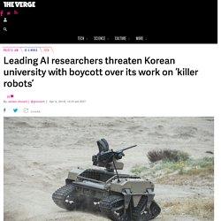 "Leading AI researchers boycott Korean university over its work on ""killer robots"""