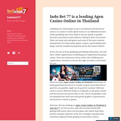 Indo Bet 77 is a leading Agen Casino Online in Thailand – Indobet77