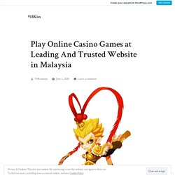 Play Online Casino Games at Leading And Trusted Website in Malaysia