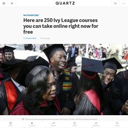 250 Ivy League courses you can take online right now for free — Quartz