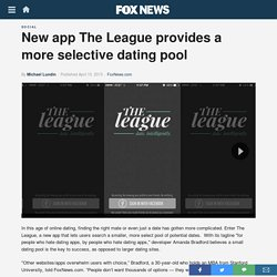 New app The League provides a more selective dating pool