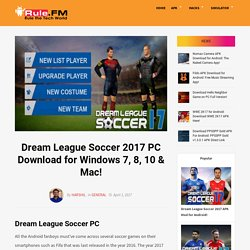 Dream League Soccer PC: Install DLS 2017 on Windows 7/8/10 & Mac