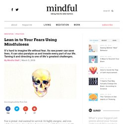 Lean in to Your Fears Using Mindfulness