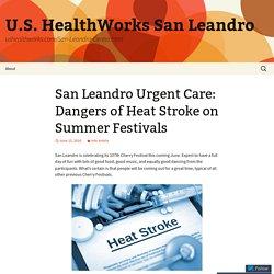 San Leandro Urgent Care: Dangers of Heat Stroke on Summer Festivals