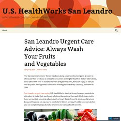 San Leandro Urgent Care Advice: Always Wash Your Fruits and Vegetables