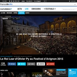 Le Roi Lear d'Olivier Py au Festival d'Avignon 2015
