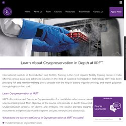 Learn About Cryopreservation in Depth at IIRFT