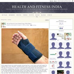 All you Need to Learn About Using a Wrist Brace - Health and Fitness India