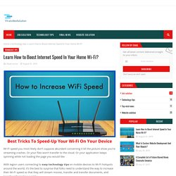 Learn How to Boost Internet Speed In Your Home Wi-Fi?