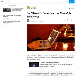 Don't Learn to Code: Learn to Work With Technology