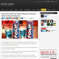 Learn To Cook Four Loko At Home So You Can Have It Once It's Banned