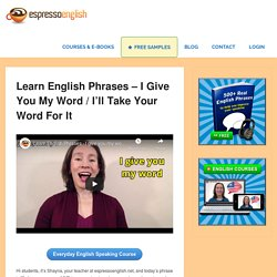 Learn English Phrases – I give you my word / I'll take your word for it