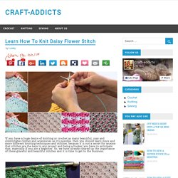 Learn How To Knit Daisy Flower Stitch – CRAFT-ADDICTS