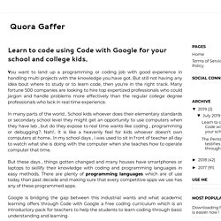 Learn to code using Code with Google for your school and college kids.