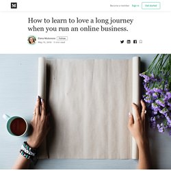 How to learn to love a long journey when you run an online business.