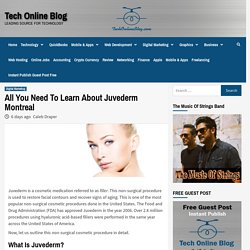 All You Need To Learn About Juvederm Montreal - Tech Online Blog