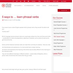 5 ways to ... learn phrasal verbs - Atlas Language School