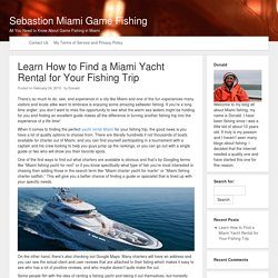 Learn How to Find a Miami Yacht Rental for Your Fishing Trip