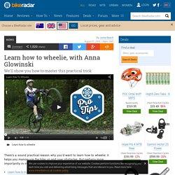 Learn how to wheelie, with Anna Glowinski