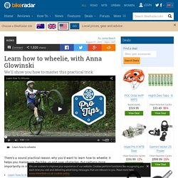 Learn how to wheelie, with Anna Glowinski