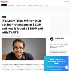 [YS Learn] How WhiteHat Jr got its first cheque of $1.3M and how it found a $300M exit with BYJU'S
