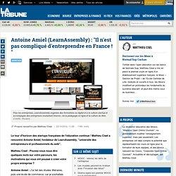 """Antoine Amiel (LearnAssembly) : """"Il n'est pas compliqué d'entreprendre en France!"""""""