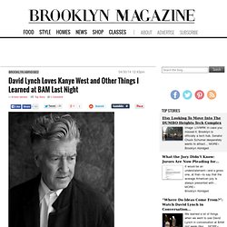 David Lynch Loves Kanye West and Other Things I Learned at BAM Last Night