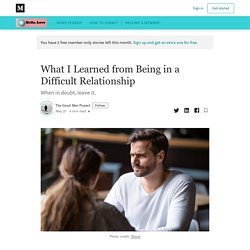What I Learned from Being in a Difficult Relationship