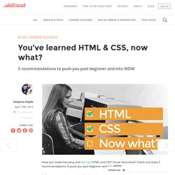 You've learned HTML & CSS, now what?
