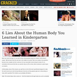6 Lies About the Human Body You Learned in Kindergarten